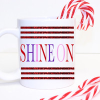 "glitter ""Shine On"" Coffee Mug - Tea cup - Holiday Mug - cute gift - Christmas Present - holiday decor - Kate Spade Inspired"