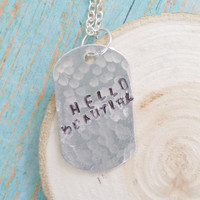 Hello Beautiful Necklace / Hand Stamped Jewelry / Dog Tag Necklace / Bridesmaid Gifts / Inspirational Quotes / Gifts for Mom
