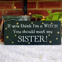 If you think I'm a Witch Sister Wood Wall Sign Funny