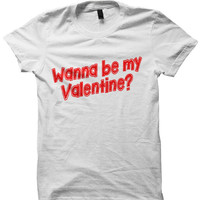 Wanna Be My Valentine T-Shirt Funny Shirts Funny Gifts For Teens Ladies Shirts Cheap Shirts Cool Gifts Birthday Gifts  Christmas Gifts