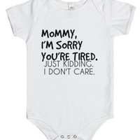 Mommy I'm Sorry You're Tired-Unisex White Baby Onesuit 00