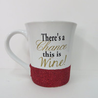 Personalized Coffee Cup * Personalized Gift Mug * Coffee Cup * There's a chance this is wine * Coffee mug * Personalized Coffe mug