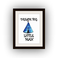 Dream big little man, baby boy nursery, motivational Quotes, Printable Wall Art, watercolor Picture print, tee pee room, decal, decals,decor