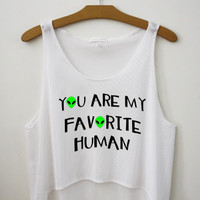 You are my favorite human - Hipster Tops