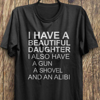Funny Dads T Shirt, I have a beautiful daughter shirt, overprotective father shirt. Father's day gift ideas. Dad's gift shirt.