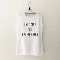 Exercise VS Extra Fries T-Shirt womens workout muscle tank gifts womens tumblr top hipster merch gift girlfriends present christmas
