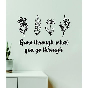 Grow Through What You Go Through Flowers Plants Wall Decal Home Decor Vinyl Art Sticker Bedroom Quote Nursery Baby Teen Boy Girl School Inspirational Growth Nature Love