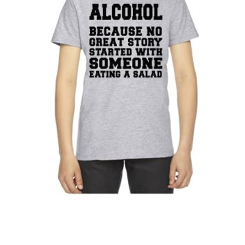 Alcohol, Because No Great Story Starte 5 - Youth T-shirt