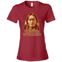 Trust the Government Sitting Bull Ladies T-Shirt