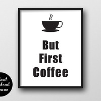 But First Coffee Print - Kitchen Wall Decor, Motivational Quote, Printable Gift, Minimal Poster Art, Black and White Typographic Sign