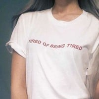 Tired Of Being Tired Tee