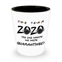 2020 Shot Glass Funny for Friends The Year 2020 The One Where We Were Quarantined Ceramic Shot Glasses