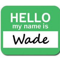 Wade Hello My Name Is Mouse Pad