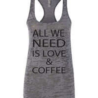 Burnout Tank Top 'All We Need Is Love And Coffee'. Women's Dark Grey Next Level Burnout Racerback Burnout Tank. Coffee shirt