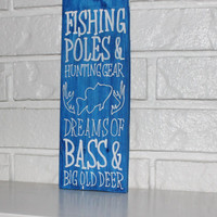 Handmade Fishing Poles Hunting Gear Dreaming Of Bass And Big Old Deer Hunting Sign
