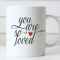 You Are So Loved Coffee Mug, Inspirational Mug, Typography Mug, Quote Coffee Mug, Gift for Her, Coffee Lover Gift, Quote Coffee Cup