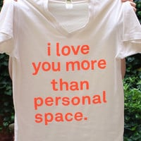 [out of stock]  I love you more than personal space   Colossal