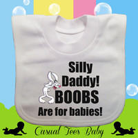 Silly Daddy Boobs are for Babies Funny Baby Bib Organic Cotton