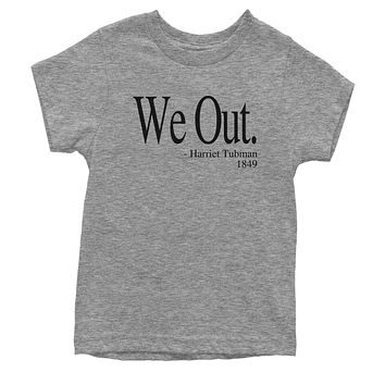 We Out (Black Print) Harriet Tubman Funny Quote  Youth T-shirt