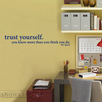 Trust Yourself.  You Know More Than You Think You Do.     Mr. Spock - Vinyl Wall Art - FREE Shipping - Fun Inspirational Decal