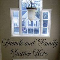 """Friends and Family Gather Here - Vinyl Wall Decal - 22""""H x 36""""W"""