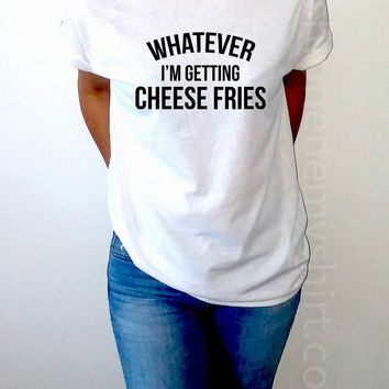 Whatever I'm Getting Cheese Fries - Unisex T-shirt for Women - shpfy
