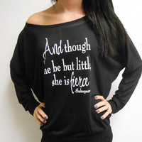 And Though She Be But Little She Is Fierce Off the Shoulder Sweatshirt. Shakespeare Off the Shoulder Shirt. She is Fierce Off the Shoulder