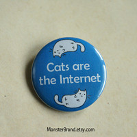 Cats are the Internet  Pinback Button Badge by MonsterBrand