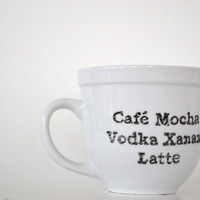 Vodka Xanax Latte: Reclaimed Mug Hand-Painted with Awesome Drink Name