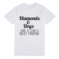 DIAMONDS AND DOGS ARE A GIRL'S BEST FRIEND