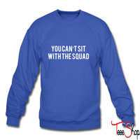 You can't sit with the squad sweatshirt