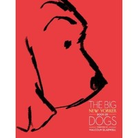 The Big New Yorker Book of Dogs: Amazon.ca: The New Yorker Magazine, Malcolm Gladwell: Books