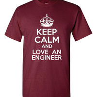Keep Calm and Love An Engineer Great Comfy Printed Cotton T Shirt Keep Calm Love An Engineer Tee All Colors & Sizes