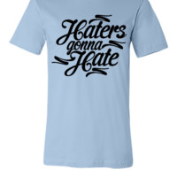 Haters Gonna Hate this - Unisex T-shirt