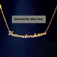 """""""love me for who I am"""" True Statement Necklace"""
