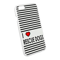 I Love Heart Rescue Dogs Snap On Hard Protective Case for Apple iPhone 6