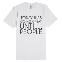 Today Is Going Great Until..people-Unisex White T-Shirt