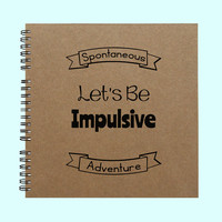 Let's Be Implusive Spontaneous Adventure - Book, Large Journal, Personalized Book, Personalized Journal, , Sketchbook, Scrapbook, Smashbook