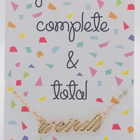 You Are A Complete & Total Weirdo Gold Necklace