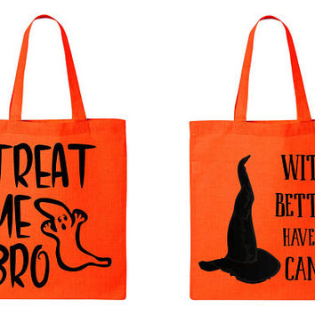 Halloween Treat Bag, Trick or Treat, Witch better have my candy, treat me bro ghost bags