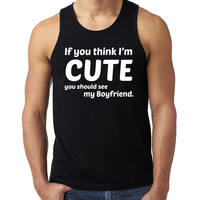 If you think I'm cute you should see my boyfriend Tank Top