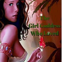 The Girl Goddess Who Loved: A Fantasy Romance Kindle Edition