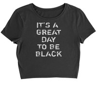 It's A Great Day To Be Black Cropped T-Shirt