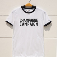 S M L XL -- Champagne Campaign Shirts Funny Tumblr Tshirts Cool Tshirts Women Shirts Men Shirts Ringer Tee Shirts Long Sleeve Short Sleeve