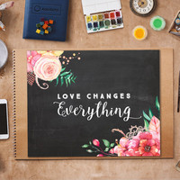 Love changes Everything, Chalkboard Art, Aquarelle Flowers Floral Wreath Inspirational Quote Print Motivation Printable Watercolor Rose 8x10