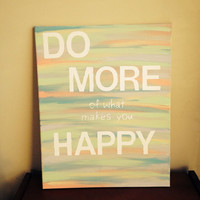 Canvas Quote Painting (do more of what makes you happy) 16x20