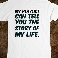 MY PLAYLIST CAN TELL YOU THE STORY OF MY LIFE. FUNNY T-SHIRT