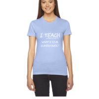 I Teach What Is Your Superpower - Women's Tee