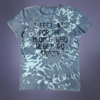 Soft Grunge Shirt I Feel Bad For The People Who Never Go Crazy Slogan Tee Punk Alternative Clothing Emo Tumblr T-shirt