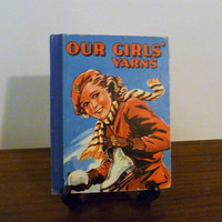 "Vintage Early 1950s Children's Book ""Our Girls' Yarns"" - Mid Century Schoolgirls Book / Classic Literature Book For Girls / Illustrated"
